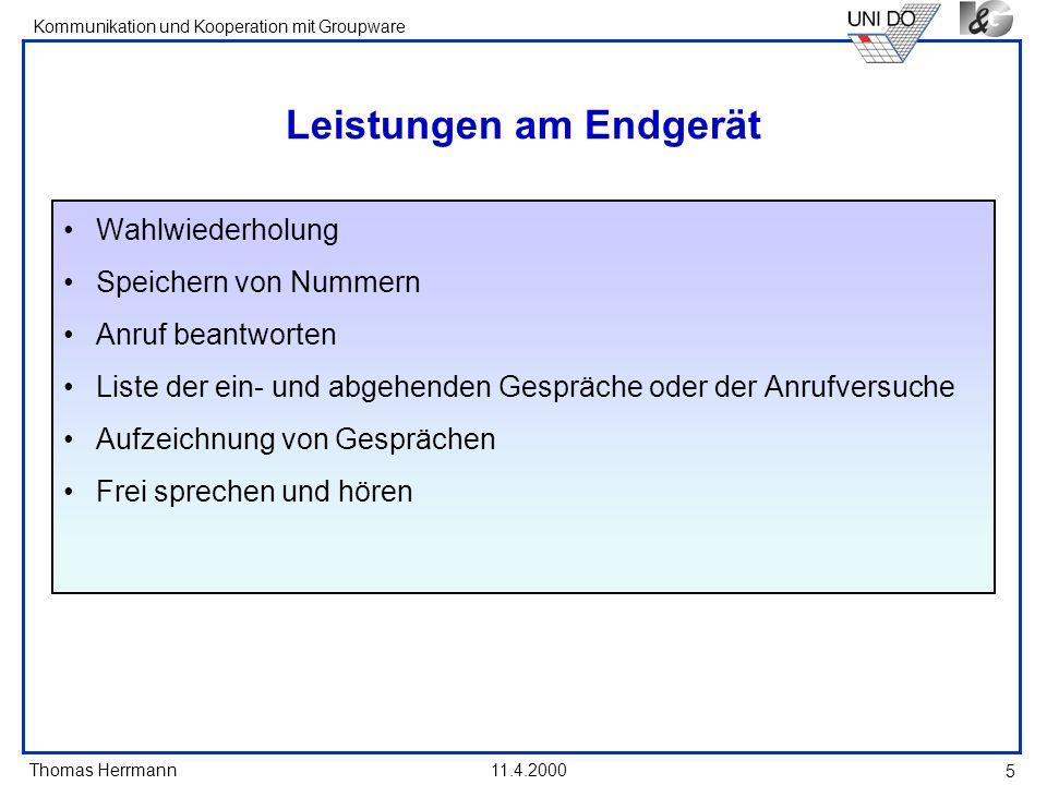 Thomas Herrmann Kommunikation und Kooperation mit Groupware 11.4.2000 5 Leistungen am Endgerät Wahlwiederholung Speichern von Nummern Anruf beantworte