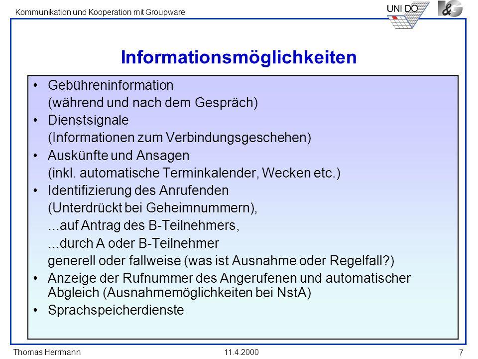 Thomas Herrmann Kommunikation und Kooperation mit Groupware 11.4.2000 7 Informationsmöglichkeiten Gebühreninformation (während und nach dem Gespräch)