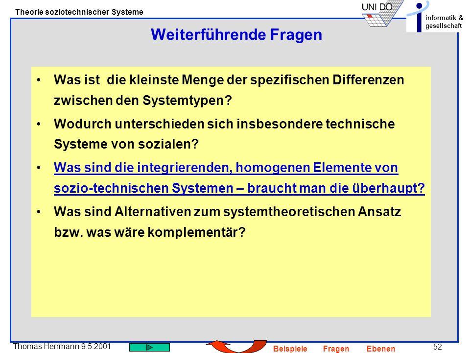 52 Thomas Herrmann 9.5.2001 Theorie soziotechnischer Systeme informatik & gesellschaft BeispieleFragenEbenen Was ist die kleinste Menge der spezifischen Differenzen zwischen den Systemtypen.