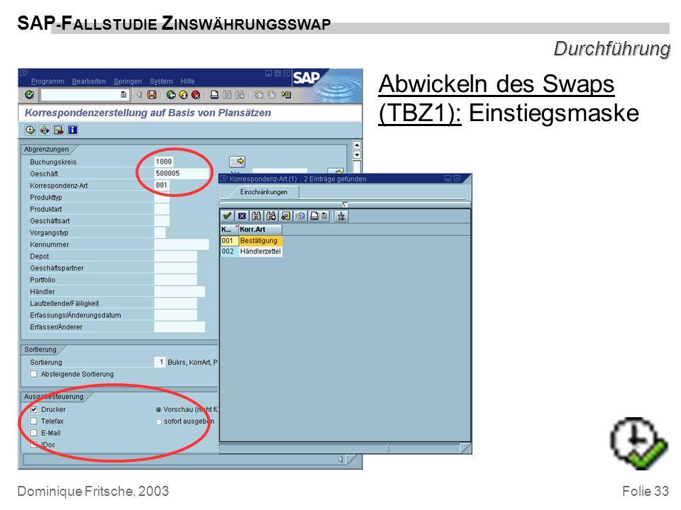 Folie 33 SAP - F ALLSTUDIE Z INSWÄHRUNGSSWAP Dominique Fritsche, 2003 Durchführung Abwickeln des Swaps (TBZ1): Einstiegsmaske