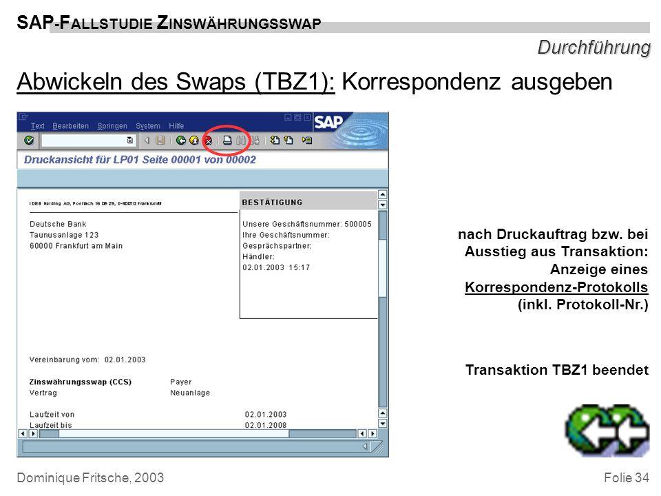 Folie 34 SAP - F ALLSTUDIE Z INSWÄHRUNGSSWAP Dominique Fritsche, 2003 Durchführung Abwickeln des Swaps (TBZ1): Korrespondenz ausgeben nach Druckauftra