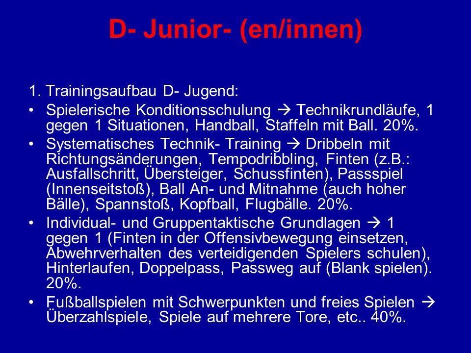 D- Junior- (en/innen) 1. Trainingsaufbau D- Jugend: Spielerische Konditionsschulung Technikrundläufe, 1 gegen 1 Situationen, Handball, Staffeln mit Ba