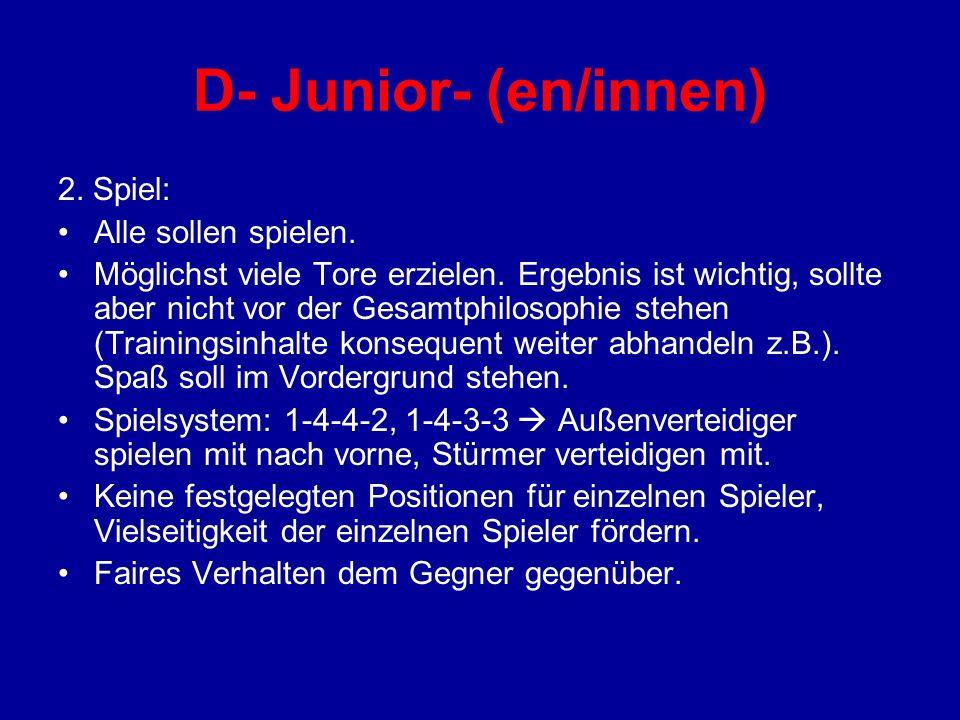 D- Junior- (en/innen) 2. Spiel: Alle sollen spielen. Möglichst viele Tore erzielen. Ergebnis ist wichtig, sollte aber nicht vor der Gesamtphilosophie