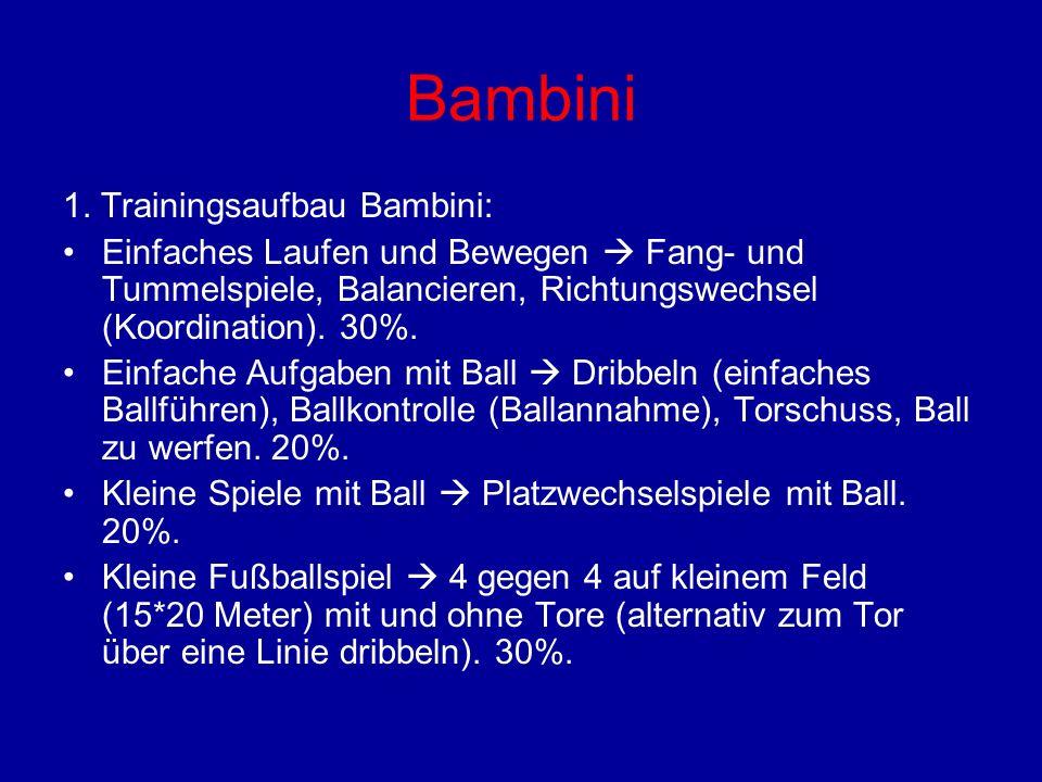 Bambini 1. Trainingsaufbau Bambini: Einfaches Laufen und Bewegen Fang- und Tummelspiele, Balancieren, Richtungswechsel (Koordination). 30%. Einfache A