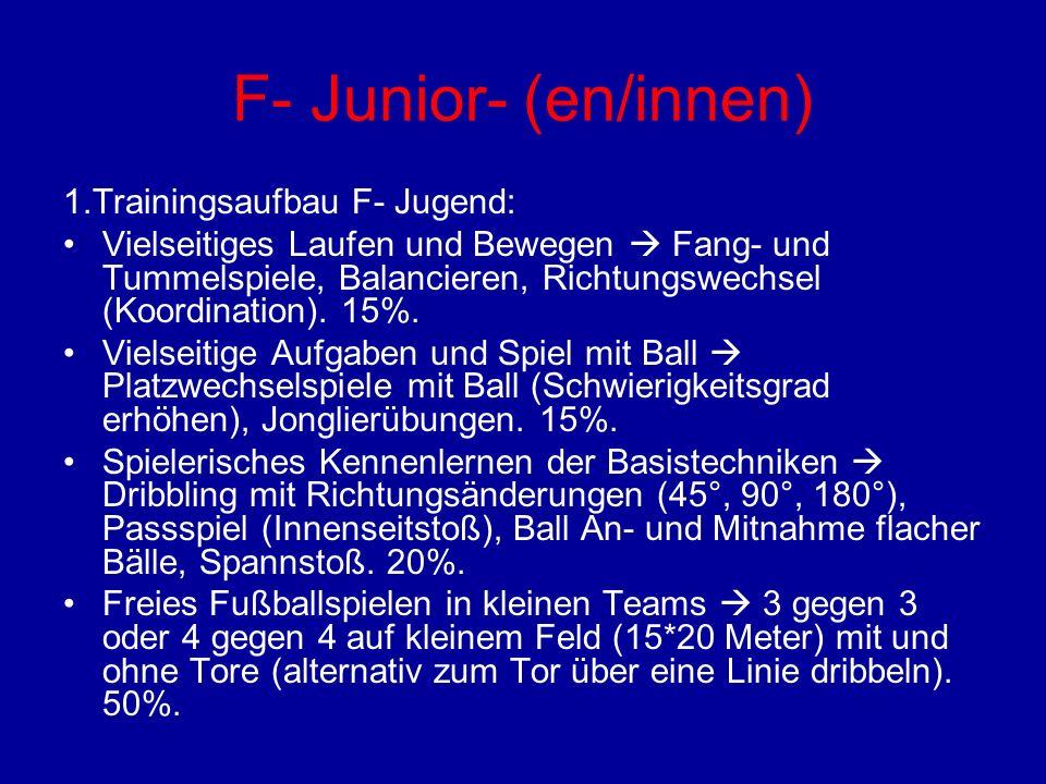 F- Junior- (en/innen) 1.Trainingsaufbau F- Jugend: Vielseitiges Laufen und Bewegen Fang- und Tummelspiele, Balancieren, Richtungswechsel (Koordination