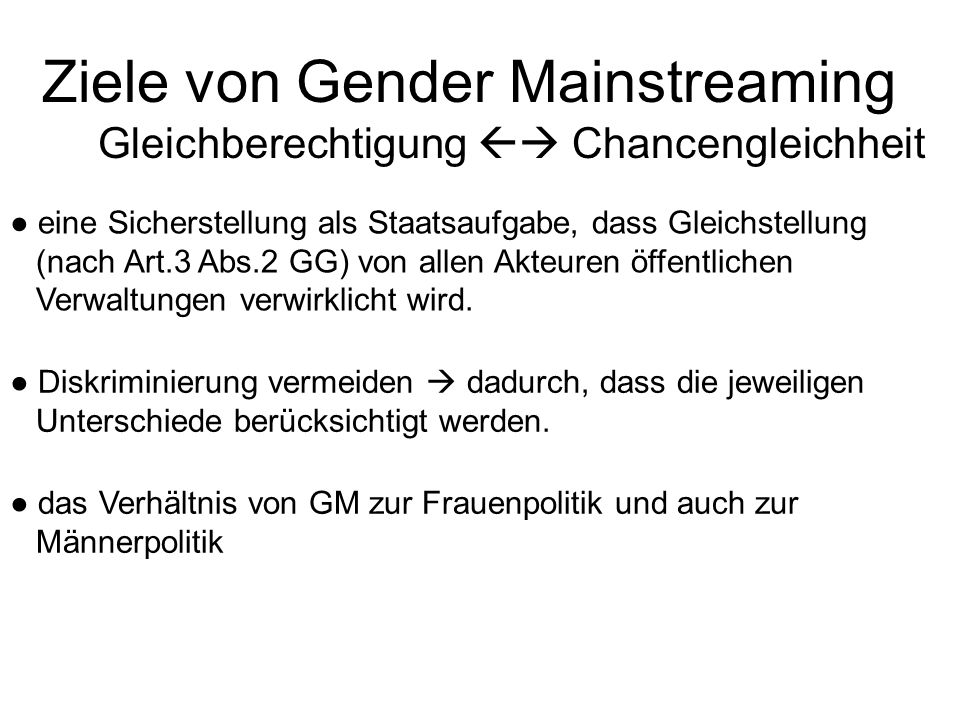 eine Sicherstellung als Staatsaufgabe, dass Gleichstellung (nach Art.3 Abs.2 GG) von allen Akteuren öffentlichen Verwaltungen verwirklicht wird. Diskr