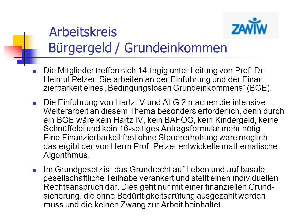 Arbeitskreis Bürgergeld / Grundeinkommen Die Mitglieder treffen sich 14-tägig unter Leitung von Prof. Dr. Helmut Pelzer. Sie arbeiten an der Einführun