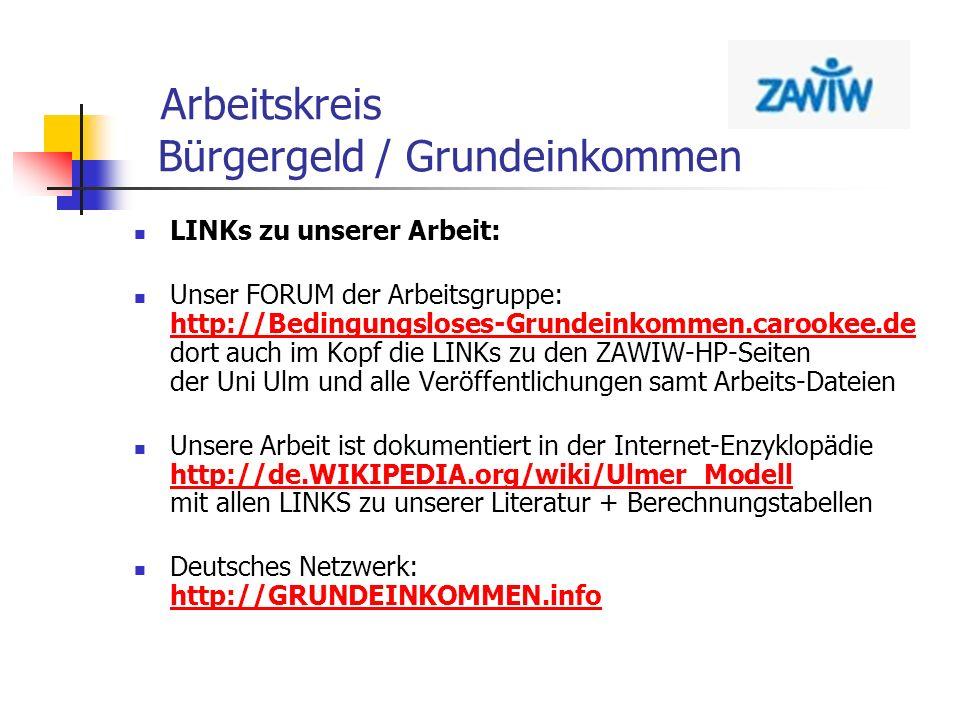 Arbeitskreis Bürgergeld / Grundeinkommen LINKs zu unserer Arbeit: Unser FORUM der Arbeitsgruppe: http://Bedingungsloses-Grundeinkommen.carookee.de dor