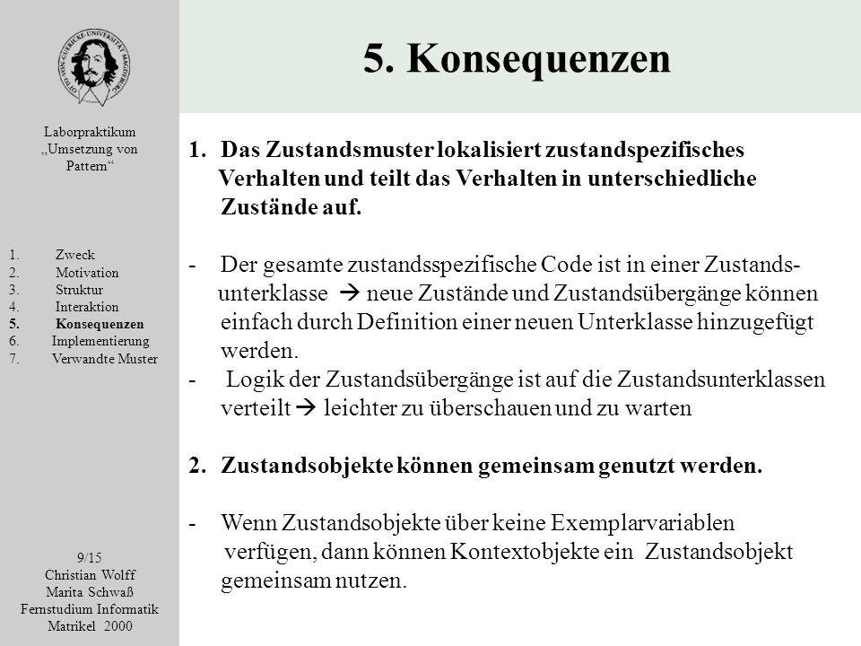5. Konsequenzen Laborpraktikum Umsetzung von Pattern 1. Zweck 2. Motivation 3. Struktur 4. Interaktion 5. Konsequenzen 6. Implementierung 7. Verwandte