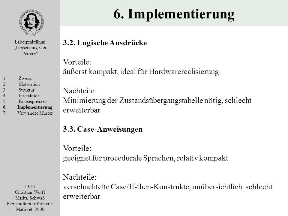 6. Implementierung Laborpraktikum Umsetzung von Pattern 1. Zweck 2. Motivation 3. Struktur 4. Interaktion 5. Konsequenzen 6. Implementierung 7. Verwan