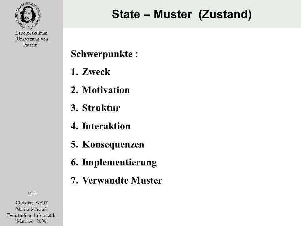 State – Muster (Zustand) Laborpraktikum Umsetzung von Pattern 1/15 Christian Wolff Marita Schwaß Fernstudium Informatik Matrikel 2000 Schwerpunkte : 1