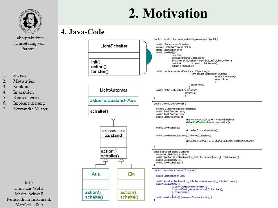 2. Motivation Laborpraktikum Umsetzung von Pattern 1. Zweck 2.Motivation 3.Struktur 4.Interaktion 5.Konsequenzen 6.Implementierung 7.Verwandte Muster