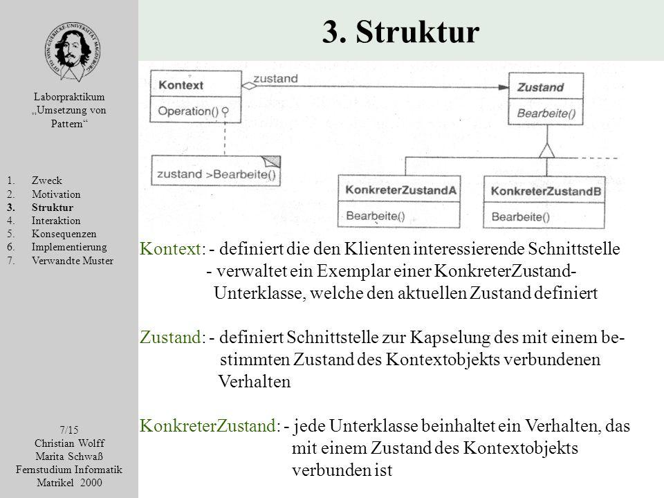 3. Struktur Laborpraktikum Umsetzung von Pattern 1.Zweck 2.Motivation 3.Struktur 4.Interaktion 5.Konsequenzen 6.Implementierung 7.Verwandte Muster 7/1