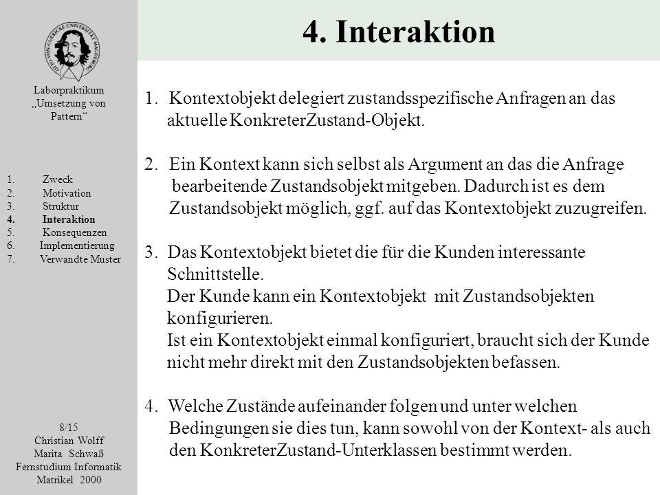 4. Interaktion Laborpraktikum Umsetzung von Pattern 1. Zweck 2. Motivation 3. Struktur 4. Interaktion 5. Konsequenzen 6. Implementierung 7. Verwandte