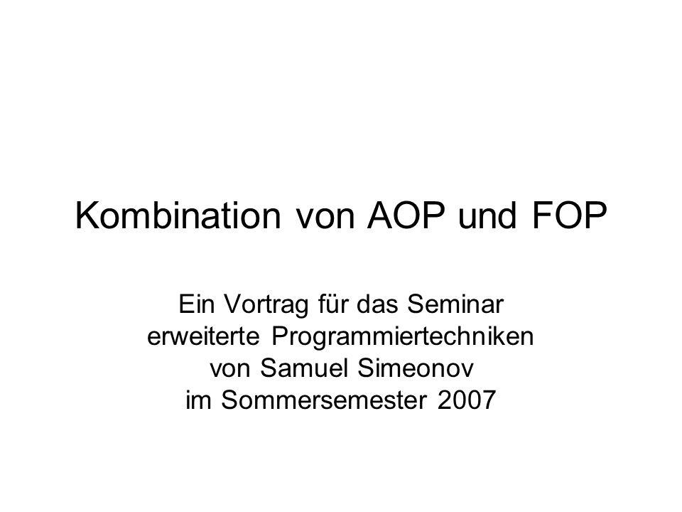 Kombination von AOP und FOP Ein Vortrag für das Seminar erweiterte Programmiertechniken von Samuel Simeonov im Sommersemester 2007