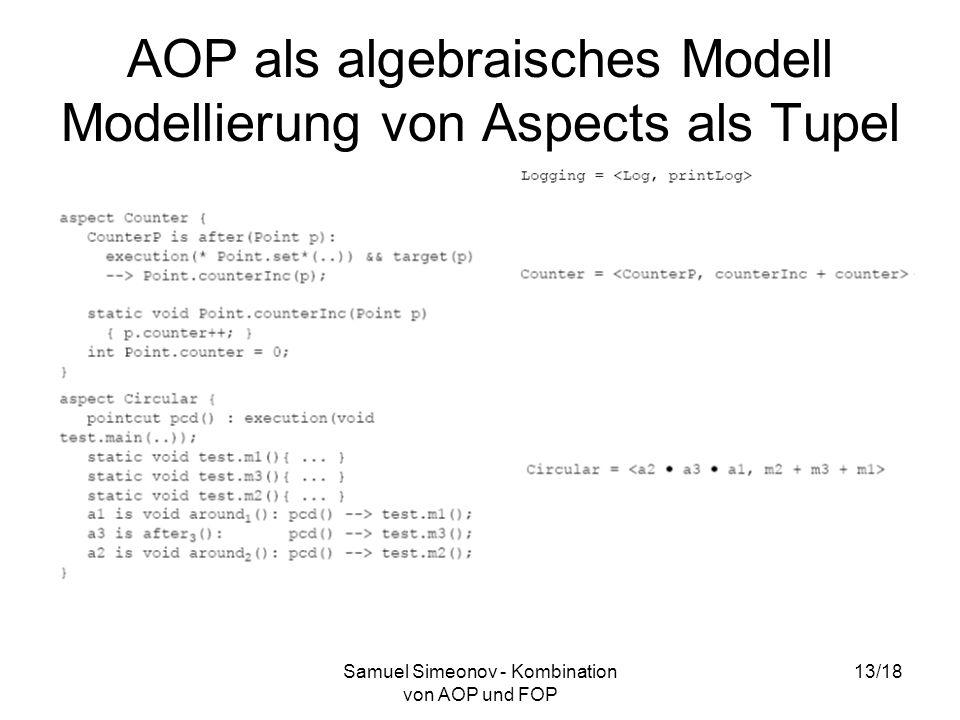 Samuel Simeonov - Kombination von AOP und FOP 13/18 AOP als algebraisches Modell Modellierung von Aspects als Tupel