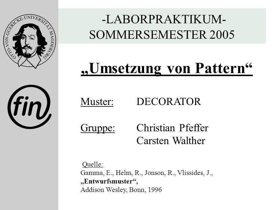 Folie 1 Christian Pfeffer Carsten Walther Fernstudium Informatik Matrikel 2000 -LABORPRAKTIKUM- SOMMERSEMESTER 2005 Umsetzung von Pattern Muster: DECO