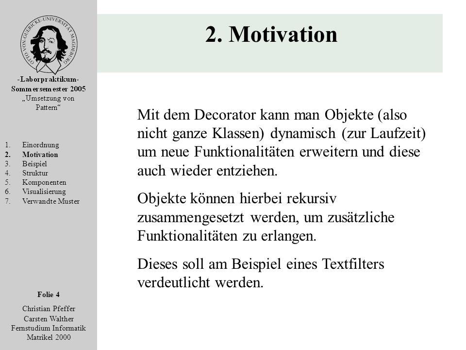 Folie 4 Christian Pfeffer Carsten Walther Fernstudium Informatik Matrikel 2000 2. Motivation 1.Einordnung 2.Motivation 3.Beispiel 4.Struktur 5.Kompone