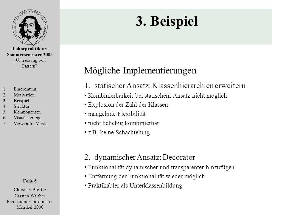Folie 6 Christian Pfeffer Carsten Walther Fernstudium Informatik Matrikel 2000 3. Beispiel 1.Einordnung 2.Motivation 3.Beispiel 4.Struktur 5.Komponent