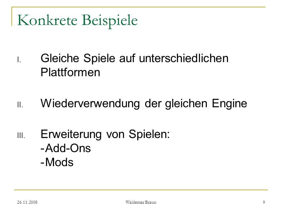 26.11.2008 Waldemar Braun 20 Zusammenfassung SPL nur in folgenden Formen Unterschiedliche Plattformen Gleiche Engines Wiederverwendung von Spielteilen Erweiterungspakete