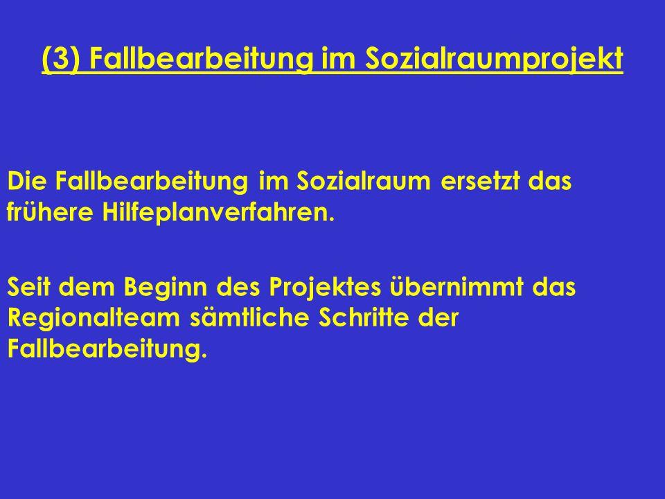 (3) Fallbearbeitung im Sozialraumprojekt Die Fallbearbeitung im Sozialraum ersetzt das frühere Hilfeplanverfahren. Seit dem Beginn des Projektes übern