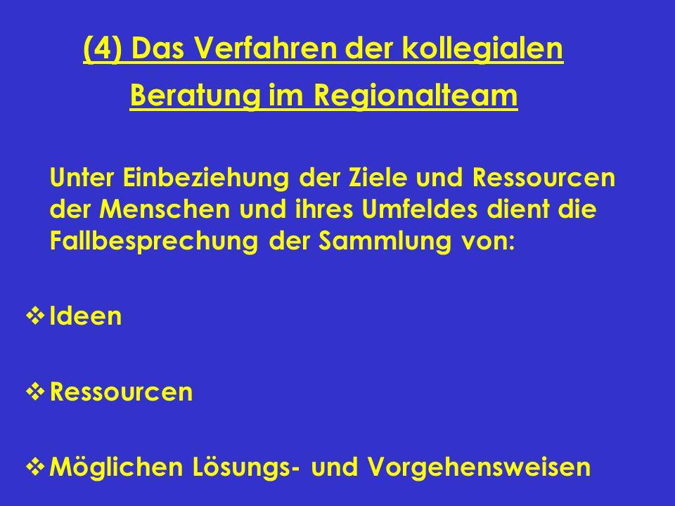 (4) Das Verfahren der kollegialen Beratung im Regionalteam Unter Einbeziehung der Ziele und Ressourcen der Menschen und ihres Umfeldes dient die Fallb
