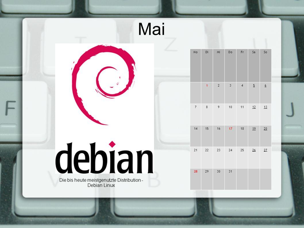 Mai MoDiMiDoFrSaSo 123456 78910111213 14151617181920 21222324252627 28293031 Die bis heute meistgenutzte Distribution - Debian Linux