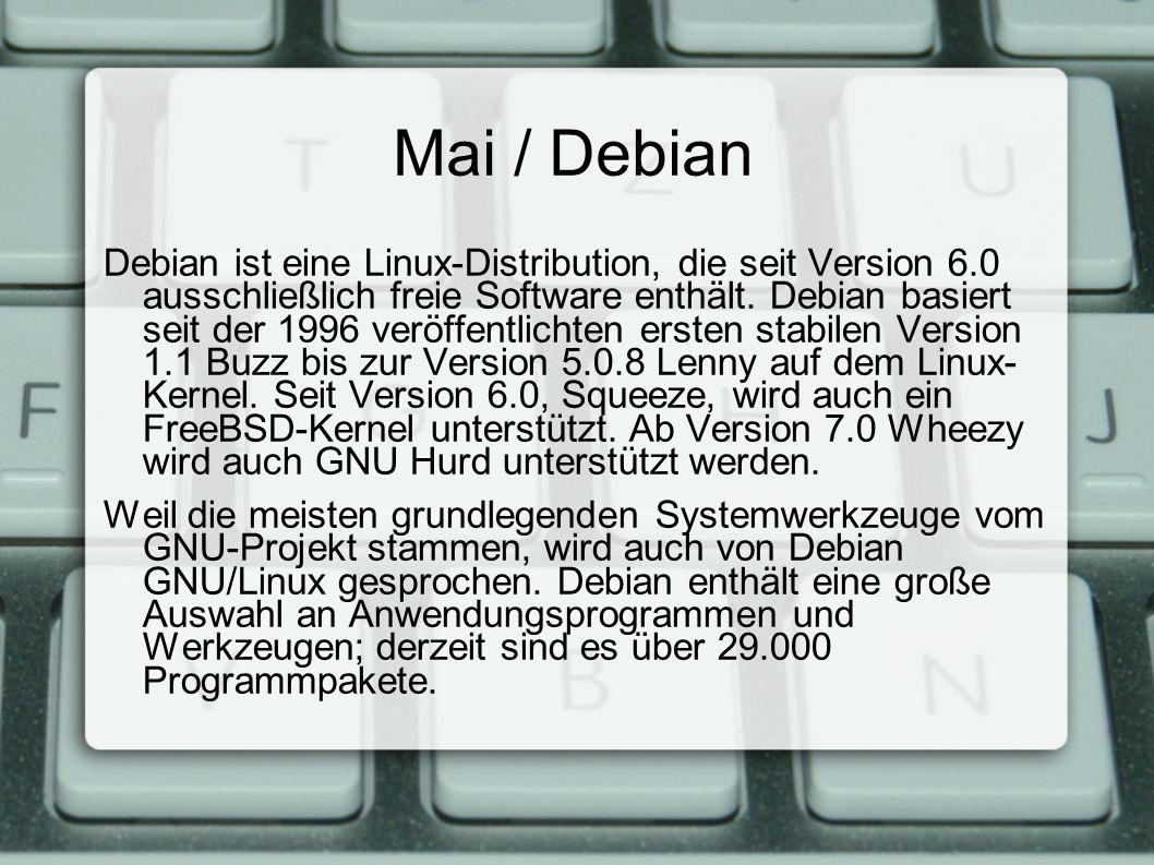 Mai / Debian Debian ist eine Linux-Distribution, die seit Version 6.0 ausschließlich freie Software enthält.