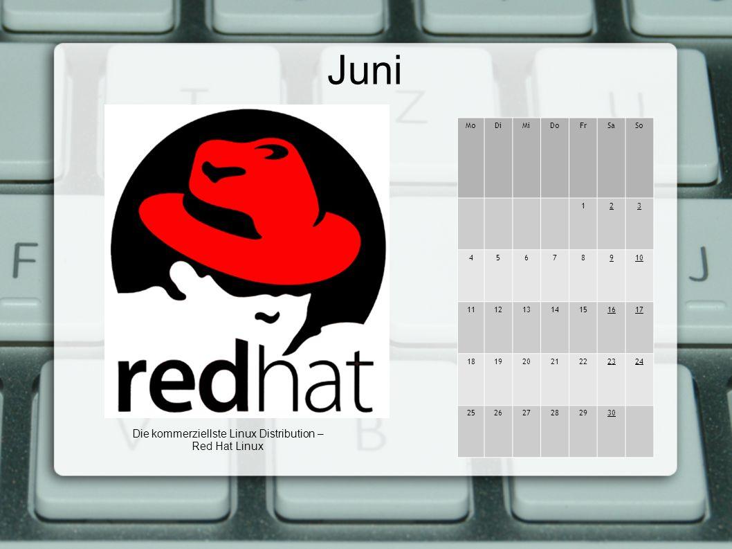 Juni MoDiMiDoFrSaSo 123 45678910 11121314151617 18192021222324 252627282930 Die kommerziellste Linux Distribution – Red Hat Linux