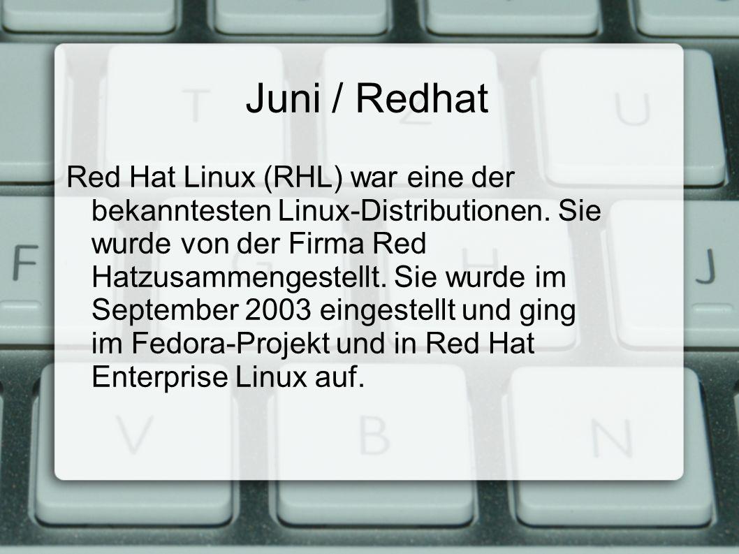 Juni / Redhat Red Hat Linux (RHL) war eine der bekanntesten Linux-Distributionen.