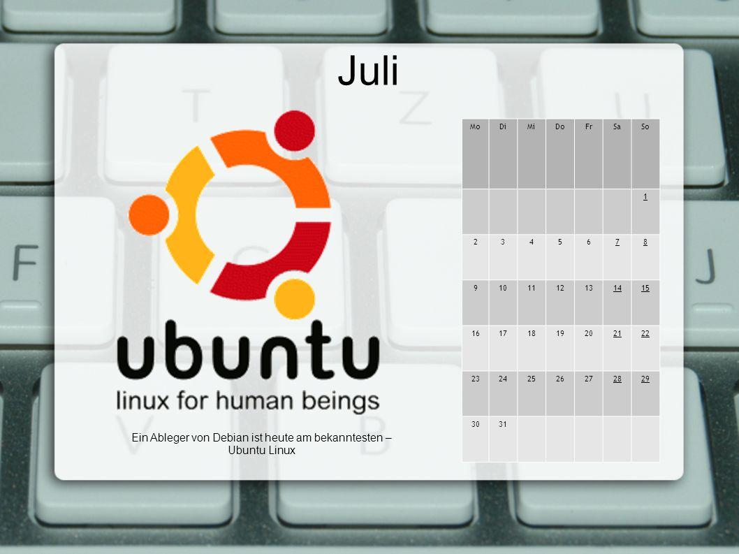 Juli MoDiMiDoFrSaSo 1 2345678 9101112131415 16171819202122 23242526272829 3031 Ein Ableger von Debian ist heute am bekanntesten – Ubuntu Linux
