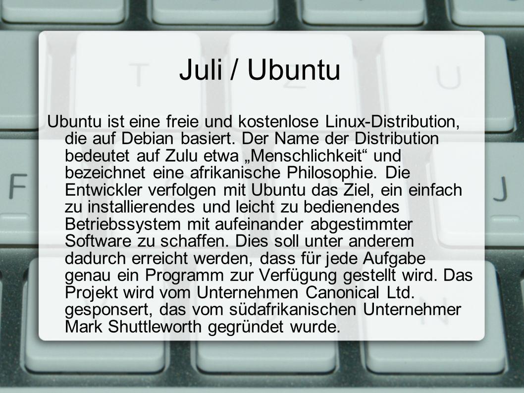 Juli / Ubuntu Ubuntu ist eine freie und kostenlose Linux-Distribution, die auf Debian basiert.