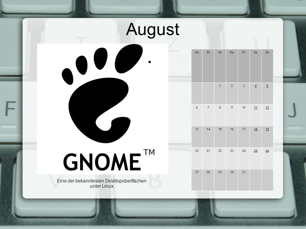 August MoDiMiDoFrSaSo 12345 6789101112 13141516171819 20212223242526 2728293031 Eine der bekanntesten Desktopoberflächen unter Linux