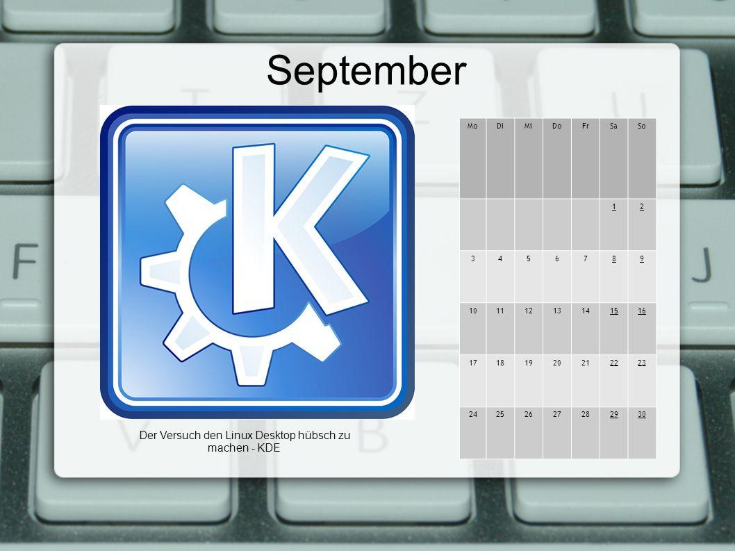 September MoDiMiDoFrSaSo 12 3456789 10111213141516 17181920212223 24252627282930 Der Versuch den Linux Desktop hübsch zu machen - KDE