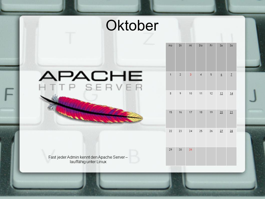 Oktober MoDiMiDoFrSaSo 1234567 891011121314 15161718192021 22232425262728 293031 Fast jeder Admin kennt den Apache Server – lauffähig unter Linux