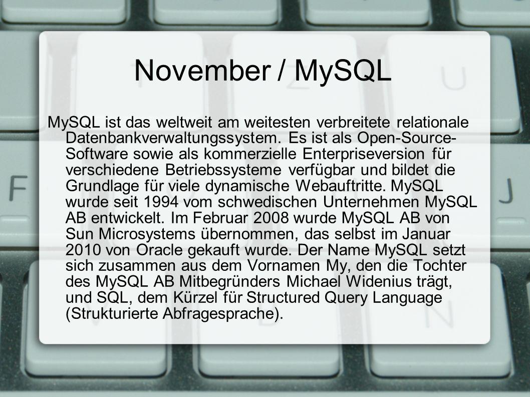 November / MySQL MySQL ist das weltweit am weitesten verbreitete relationale Datenbankverwaltungssystem.