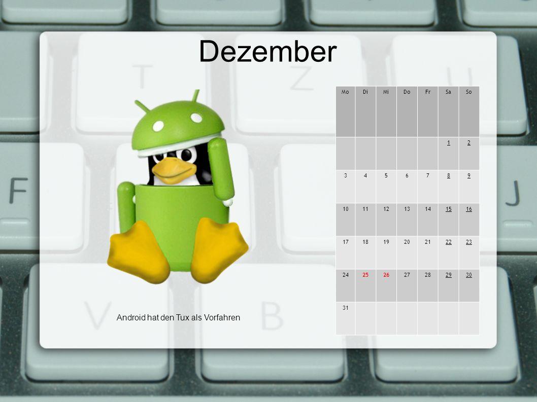 Dezember MoDiMiDoFrSaSo 12 3456789 10111213141516 17181920212223 24252627282930 31 Android hat den Tux als Vorfahren