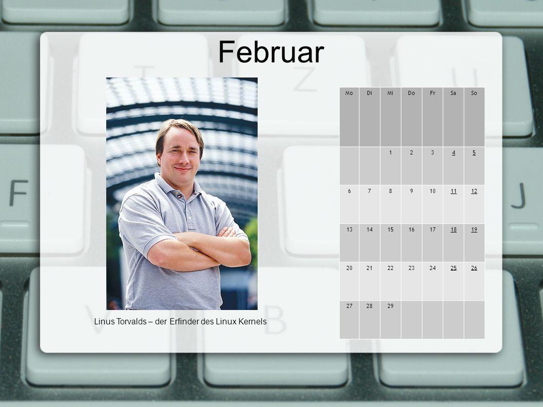 Februar MoDiMiDoFrSaSo 12345 6789101112 13141516171819 20212223242526 272829 Linus Torvalds – der Erfinder des Linux Kernels