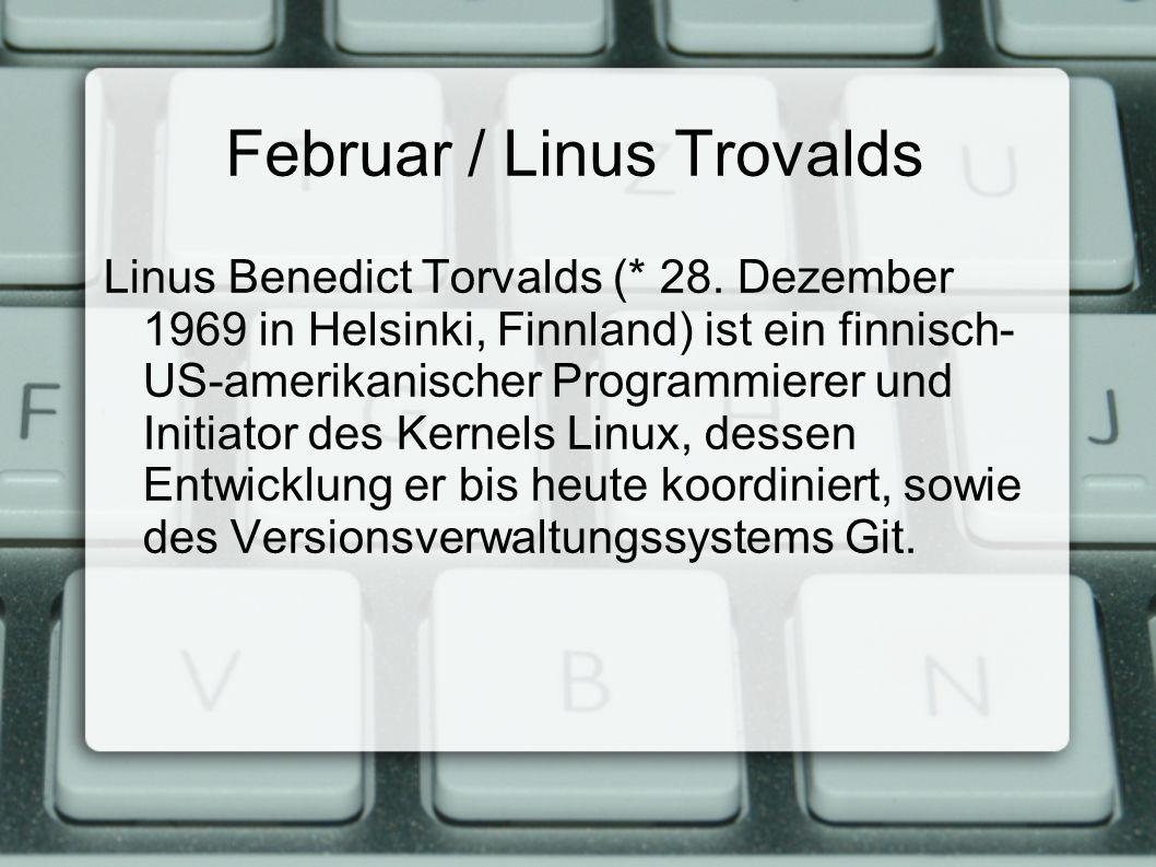Februar / Linus Trovalds Linus Benedict Torvalds (* 28.