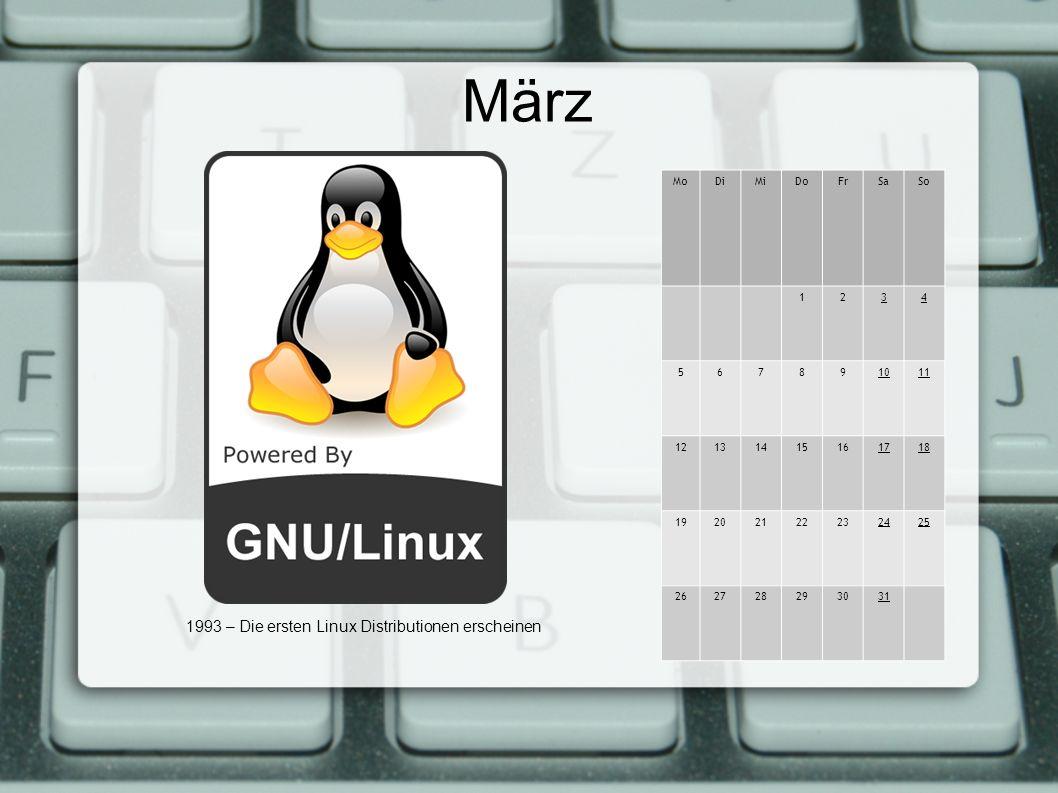 März MoDiMiDoFrSaSo 1234 567891011 12131415161718 19202122232425 262728293031 1993 – Die ersten Linux Distributionen erscheinen