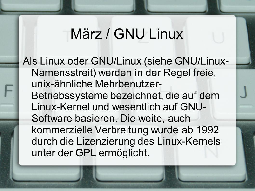 März / GNU Linux Als Linux oder GNU/Linux (siehe GNU/Linux- Namensstreit) werden in der Regel freie, unix-ähnliche Mehrbenutzer- Betriebssysteme bezeichnet, die auf dem Linux-Kernel und wesentlich auf GNU- Software basieren.