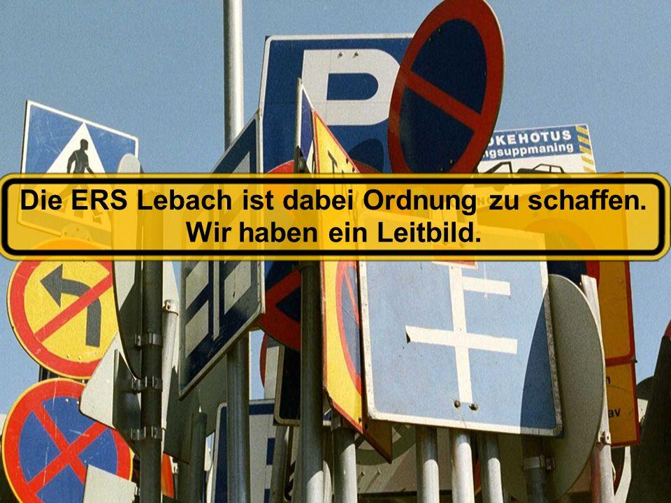 Die ERS Lebach ist dabei Ordnung zu schaffen. Wir haben ein Leitbild.
