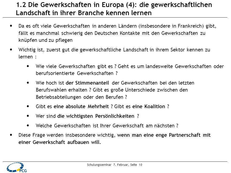 Schulungsseminar 7. Februar, Seite 10 1.2 Die Gewerkschaften in Europa (4): die gewerkschaftlichen Landschaft in ihrer Branche kennen lernen Da es oft