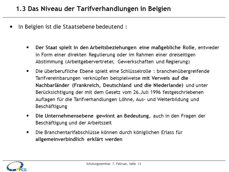 Schulungsseminar 7. Februar, Seite 13 1.3 Das Niveau der Tarifverhandlungen in Belgien In Belgien ist die Staatsebene bedeutend : Der Staat spielt in