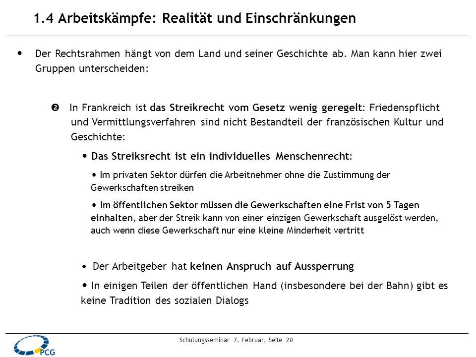 Schulungsseminar 7. Februar, Seite 20 1.4 Arbeitskämpfe: Realität und Einschränkungen Der Rechtsrahmen hängt von dem Land und seiner Geschichte ab. Ma