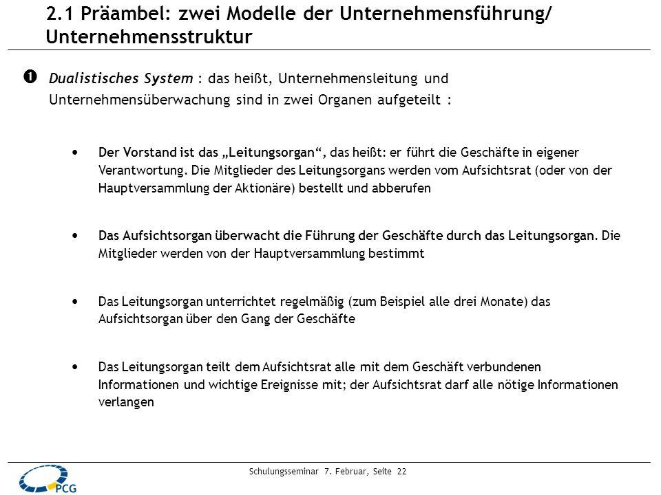 Schulungsseminar 7. Februar, Seite 22 2.1 Präambel: zwei Modelle der Unternehmensführung/ Unternehmensstruktur Dualistisches System : das heißt, Unter
