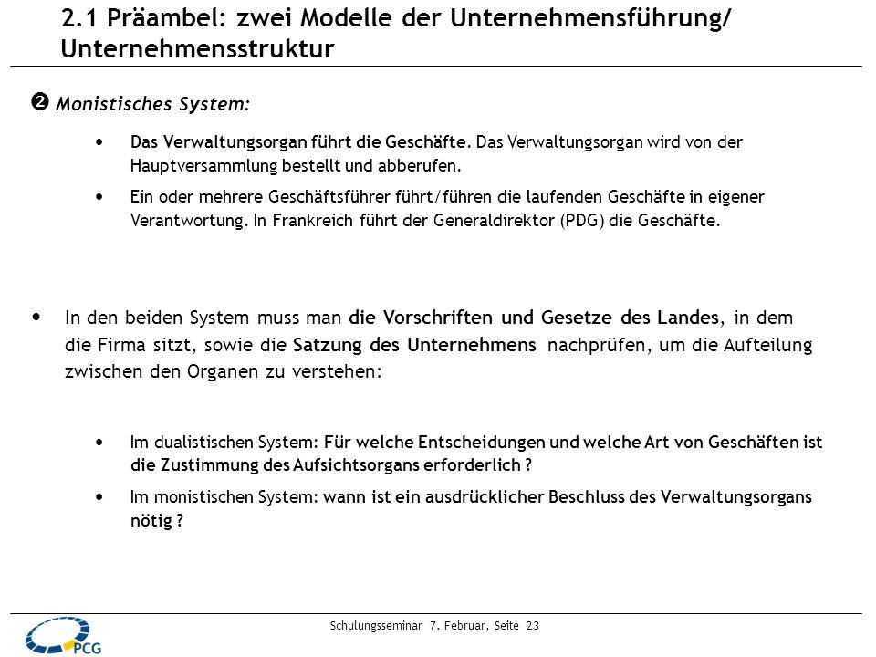 Schulungsseminar 7. Februar, Seite 23 2.1 Präambel: zwei Modelle der Unternehmensführung/ Unternehmensstruktur Monistisches System: Das Verwaltungsorg