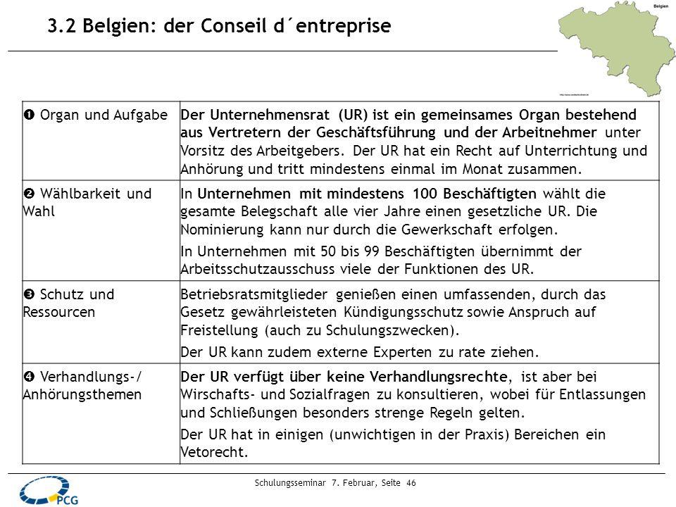 Schulungsseminar 7. Februar, Seite 46 3.2 Belgien: der Conseil d´entreprise Organ und AufgabeDer Unternehmensrat (UR) ist ein gemeinsames Organ besteh