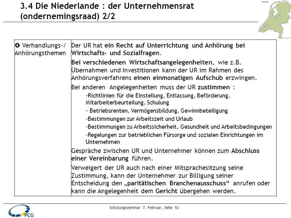 Schulungsseminar 7. Februar, Seite 52 3.4 Die Niederlande : der Unternehmensrat (ondernemingsraad) 2/2 Verhandlungs-/ Anhörungsthemen Der UR hat ein R