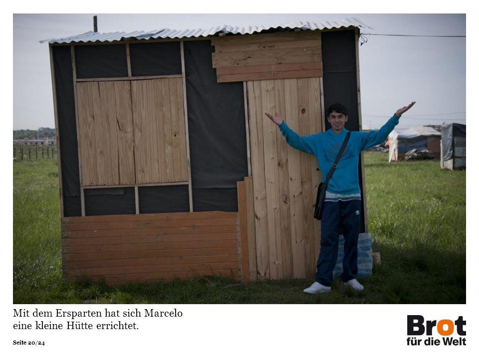 Seite 20/24 Mit dem Ersparten hat sich Marcelo eine kleine Hütte errichtet.